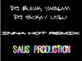 Dj Burak Sağlam, Dj Gökay Uslu Ft. İnna- Hot Remix (Saus Production)