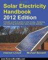 Science Book Review: Solar Electricity Handbook - 2012 Edition: A Simple Practical Guide to Solar Energy - Designing and Installing Photovoltaic Solar Electric Systems by Michael Boxwell