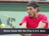 Rafael Nadal Pulls Out of 2012 U.S. Open