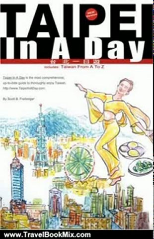 Travel Book Review: Taipei In A Day Includes: Taiwan From A To Z, First Edition by Scott B. Freiberger | Godialy.com