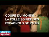 Coupe du monde : la folle soirée des Espagnols de Paris