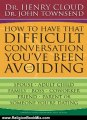 Religion Book Review: How to Have That Difficult Conversation You've Been Avoiding: With Your Spouse, Adult Child, Boss, Coworker, Best Friend, Parent, or Someone You're Dating by Henry Cloud, John Townsend
