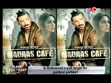 Is Bollywood targeted by Political Parties - Madras Cafe, OUATIMD, Zanjeer