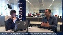 Le 11h02 : la Belgique réforme-t-elle assez vite son économie ?
