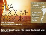 Tribe Franco - Take My Breath Away - Sal Negro Soul Break Mix - feat. Wandza - IbizaGrooveSession