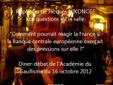 Jacques Nikonoff - réponse à la salle 1 - dîner-débat de l'Académie du Gaullisme du 16 oct 2012.