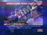 Under cloud, Vadra goes silent