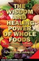 Cooking Book Review: The Wisdom and Healing Power of Whole Foods: Harnessing the Incredible Healing Power of Nature Through Whole Foods. Making Your Body Healthier, So that Your Body Can Regulate and Repair Itself. by Patrick Quillin