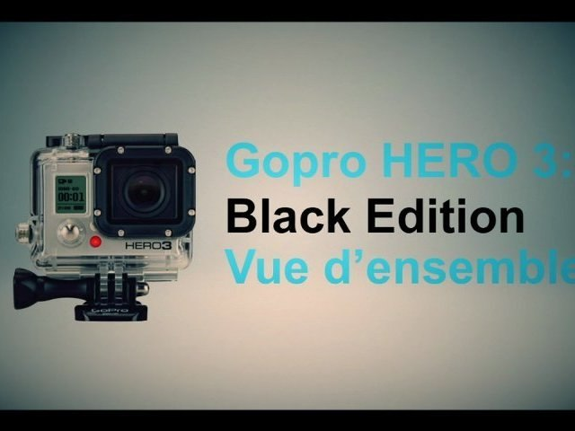 Gopro HERO3 : Black Edition / Présentation / TUTO (FR HD)