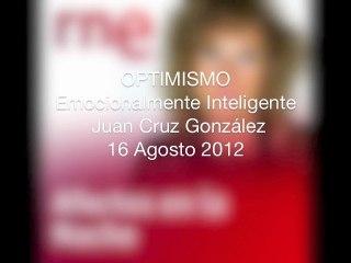Juan Cruz Psicólogo, Comunicador OPTIMISMO  Medios Comunicación RNE AFECTOS EN LA NOCHE 17/8/ 2012