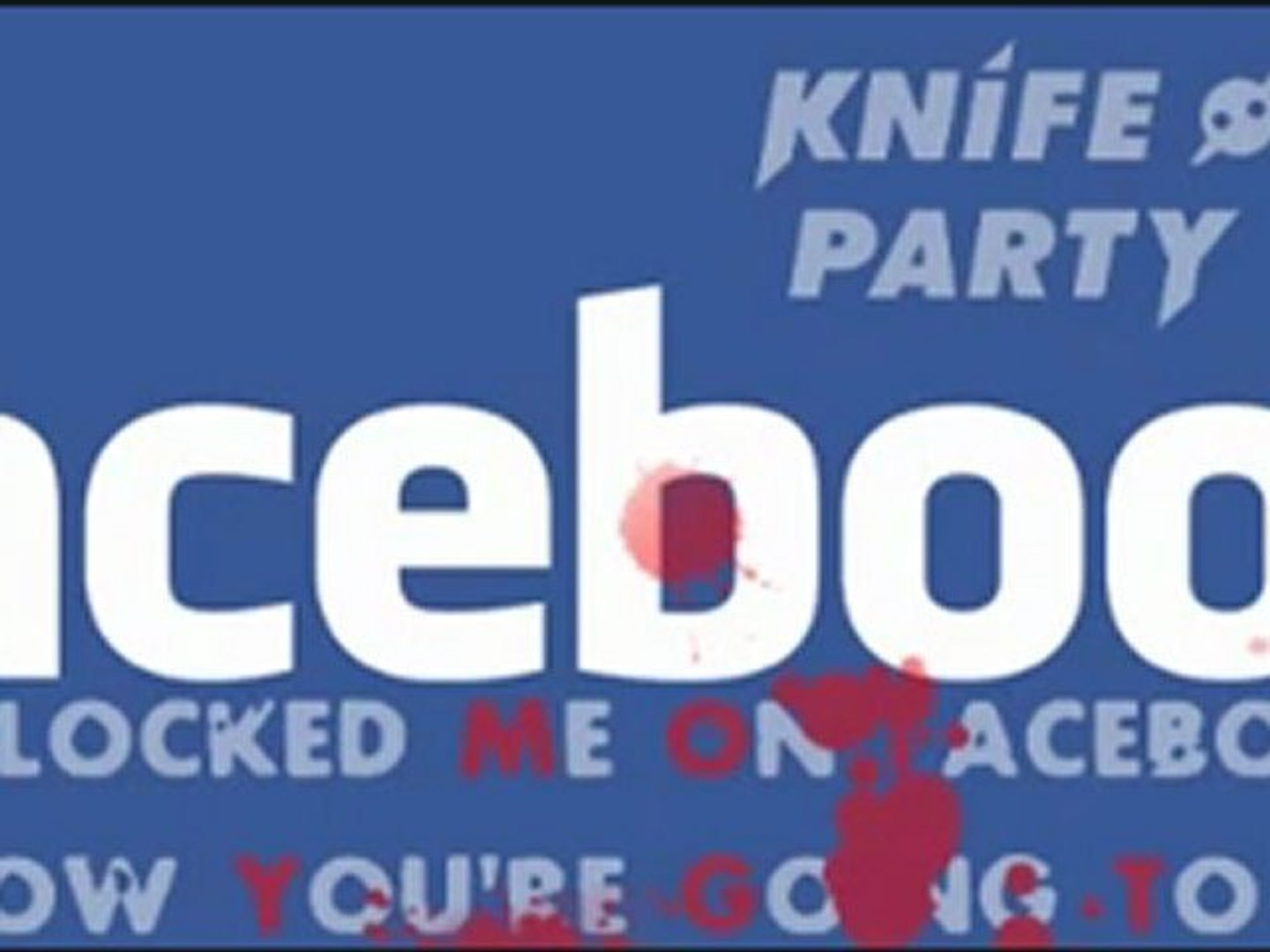Knife Party - Internet Friends You bloked me on facebook now you're going to die