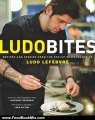 Food Book Review: LudoBites: Recipes and Stories from the Pop-Up Restaurants of Ludo Lefebvre by Ludovic Lefebvre