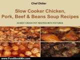 Food Book Review: Slow Cooker Chicken, Pork, Beef & Beans Soup Recipes - 35 BEST CROCK-POT RECIPES WITH PICTURES by Chef Didier