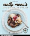 Food Book Review: Molly Moon's Homemade Ice Cream: Sweet Seasonal Recipes for Ice Creams, Sorbets, and Toppings Made with Local Ingredients by Molly Moon Neitzel, Christina Spittler, Kathryn Barnard