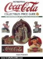 Crafts Book Review: Petretti's Coca-Cola Collectibles Price Guide (Warman's Coca-Cola Collectibles: Identification & Price Guide) by Allan Petretti
