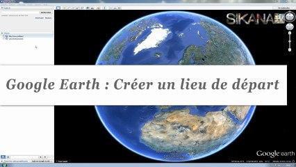 Comment créer un lieu de départ sous Google Earth ?