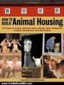 Crafts Book Review: How to Build Animal Housing: 60 Plans for Coops, Hutches, Barns, Sheds, Pens, Nestboxes, Feeders, Stanchions, and Much More by Carol Ekarius