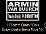Armin Van Buuren - I Don't Own You (Serkan Demirel Trance Vocal Mix)