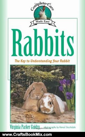 Crafts Book Review: Rabbits: The Key to Understanding Your Rabbit (Complete Care Made Easy) by Virginia Parker Guidry, Renee Stockdale