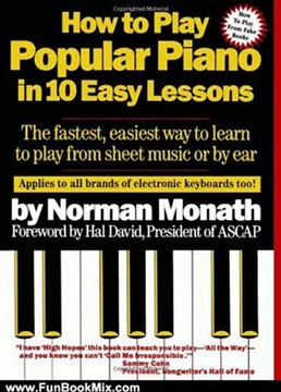 Fun Book Review: How to Play Popular Piano in 10 Easy Lessons: The Fastest,  Easiest Way to Learn to Play from Sheet Music or by Ear by Norman Monath,  Hal David