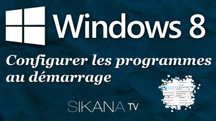 Configurer les programmes au démarrage de Windows 8.