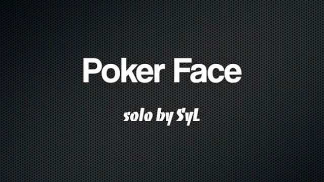 Poker Face Solo by SyL