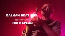 Rencontre avec Balkan Beat Box