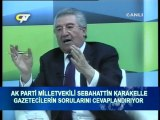 SEBAHATTİN KARAKELLE-AK PARTİ MV.GAZETECİLER SORUYOR. BÖLÜM-1