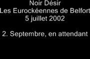 02.Septembre en attendant - Noir Désir aux Eurockéennes de Belfort le 5 juillet 2002