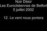 12.Le vent nous portera - Noir Désir aux Eurockéennes de Belfort le 5 juillet 2002