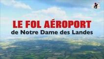 Le Fol Aéroport de Notre-Dame-des-Landes - la Parisienne Libérée - Médiapart