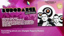 Topmodelz - Something about you - Sample Rippers Remix - Eurodance Essentials