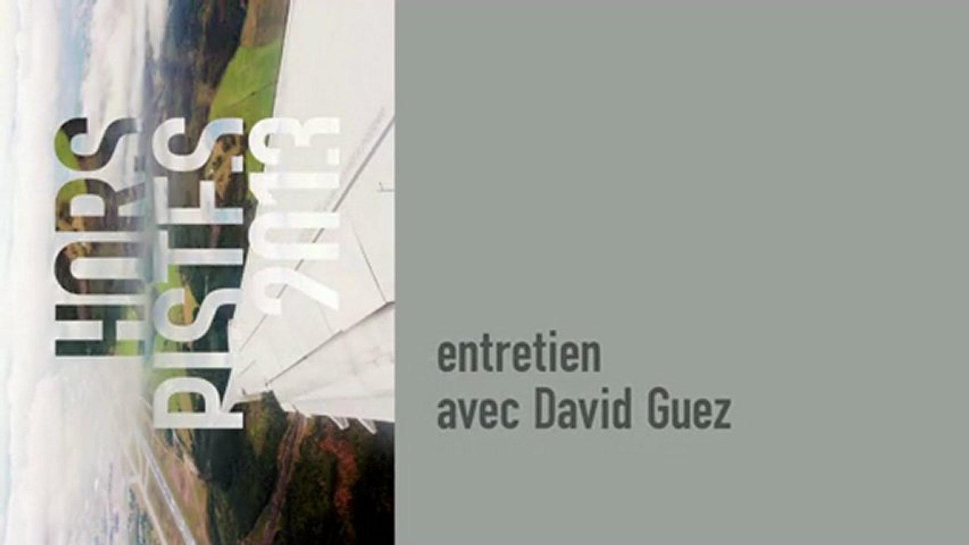Entretien avec David Guez autour de Hors Pistes 2013 - cycle du 18 janvier 2013 au  3 février 2013