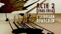 Afrique(s) une autre histoire du 20e siècle - Acte 2 (1945 - 1964) extrait