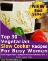 Food Book Review: Top 30 Easy Vegetarian Slow Cooker Recipes for Busy Women: Set It and Forget It (First Vegetarian Recipes Cookbook for Busy Women) by Sarah Jessica Cook