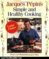 Food Book Summary: Jacques Pepin's Simple and Healthy Cooking by Jacques Pepin