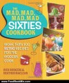 Food Book Review: The Mad, Mad, Mad, Mad Sixties Cookbook: More than 100 Retro Recipes for the Modern Cook by Rick Rodgers, Heather Maclean