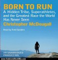 Outdoors Book Review: Born to Run: A Hidden Tribe, Superathletes, and the Greatest Race the World Has Never Seen by Christopher McDougall (Author), Fred Sanders (Narrator)