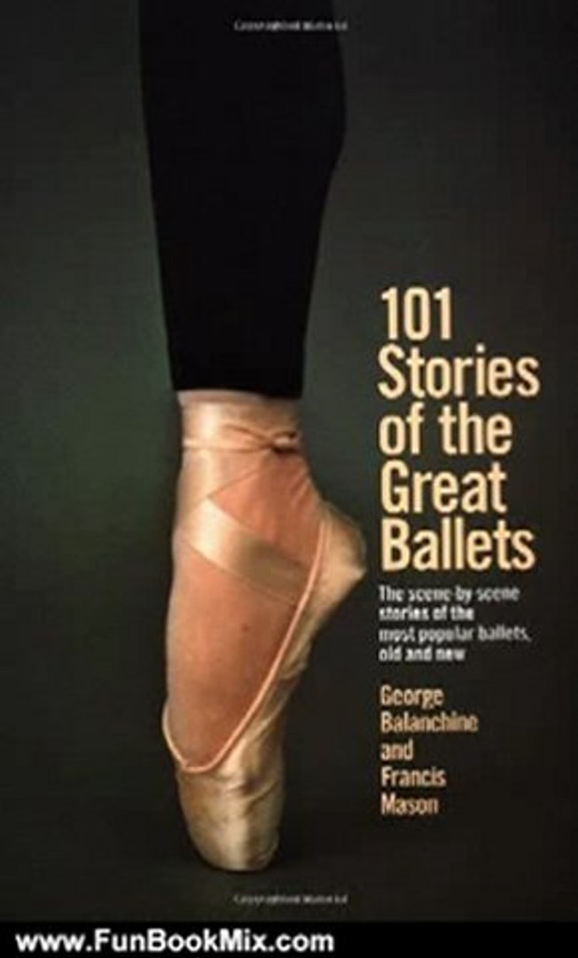 Fun Book Review: 101 Stories of the Great Ballets: The scene-by-scene stories of the most popular ba