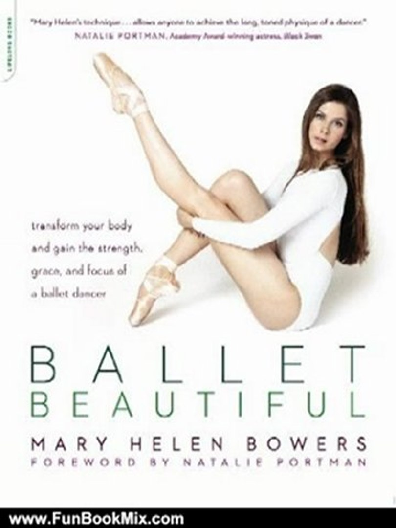 Fun Book Review: Ballet Beautiful: Transform Your Body and Gain the Strength, Grace, and Focus of a