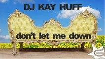 Don't Let Me Down - DJ Kay Huff