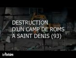 Destruction d'un camp de roms à Saint Denis (93)