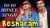 Yo Yo Honey Singh sings for Ranbir Kapoor in Besharam