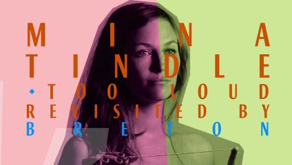 Mina Tindle - Too Loud Revisited By Breton