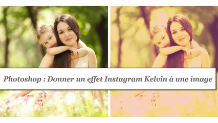 Photoshop : Donner un effet Instagram Kelvin à une image - HD