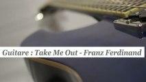 Cours guitare : jouer Take Me Out de Franz Ferdinand- HD