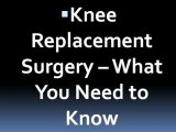 Knee Replacement Surgery – What You Need to Know