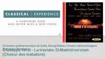 Giuseppe Verdi : Giuseppe Verdi - La traviata : Di Madrid noi siam (Choeur des matadors)