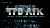 The Pirate Bay - Away from keyboard (Arte Thema) [P1] (2013)