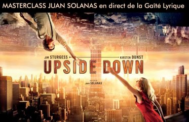 Upside Down / Masterclass avec Juan Solanas